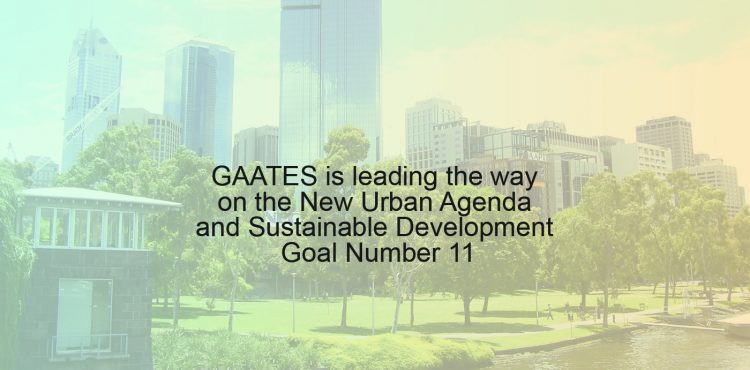 GAATES is leading the way on the New Urban Agenda and Sustainable Development Goal Number 11